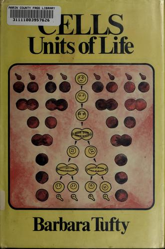 Cells: units of life by Barbara Tufty
