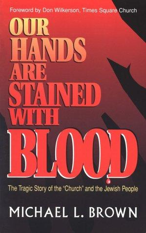 Our hands are stained with blood by Michael L. Brown