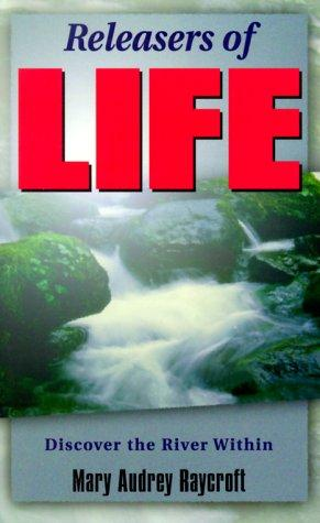 Releasers of life by Mary Audrey Raycroft