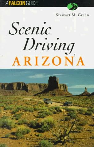 Scenic Driving Arizona by Stewart M. Green