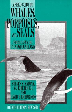 A field guide to whales, porpoises, and seals from Cape Cod to Newfoundland by Steven K. Katona