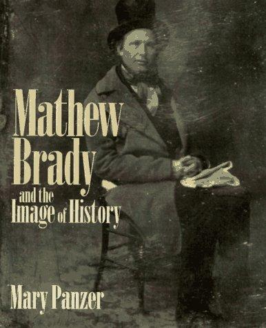 MATHEW BRADY & IMAGE OF HIST by PANZER M