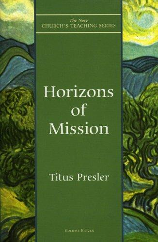 Horizons of Mission (The New Church's Teaching Series, V. 11) by Titus Presler