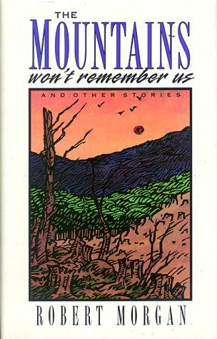 The Mountains Won't Remember Us by Morgan, Robert