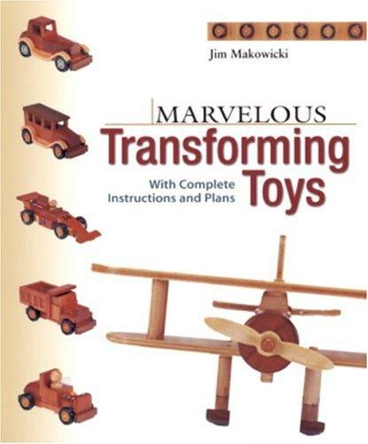 Marvelous Transforming Toys by Jim Makowicki