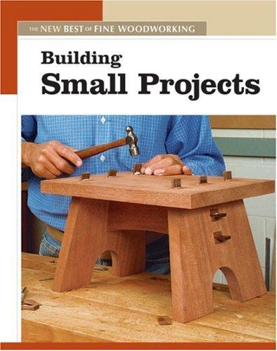 Building Small Projects (Projects Book) by Editors of Fine Woodworking Magazine