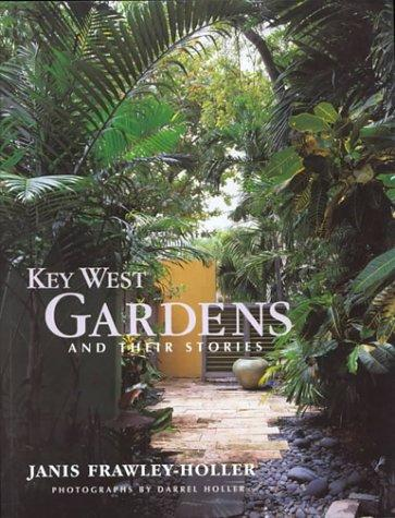 Key West Gardens and Their Stories by Janis Frawley-Holler