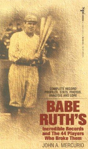Babe Ruth's Incredible Records and the 44 Players Who Broke Them by John A. Mercurio