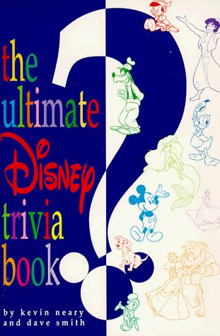 The ultimate Disney trivia book by Kevin F. Neary