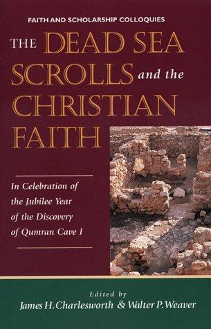 The Dead Sea scrolls and Christian faith by James H. Charlesworth, Walter P. Weaver