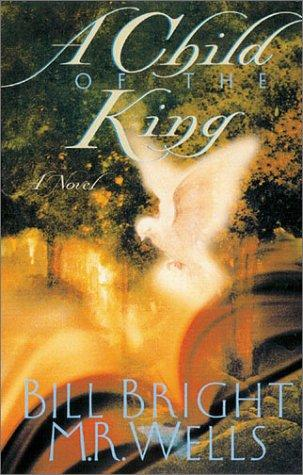 A Child of the King by Bill Bright, M. R. Wells