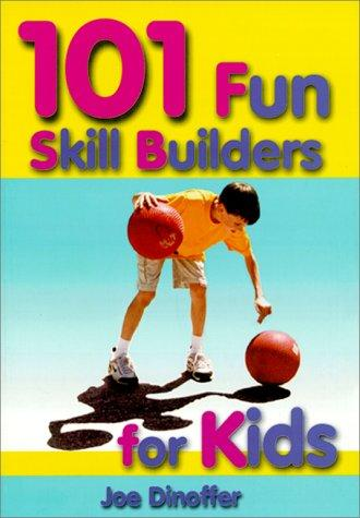 101 Fun Skill Builders for Kids by Joe Dinoffer