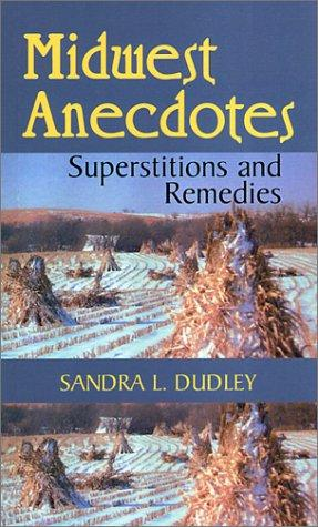 Midwest Anecdotes, Superstitions and Remedies by Sandra L. Dudley