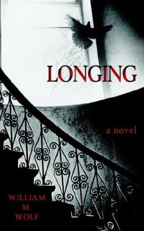 Longing by William M. Wolf