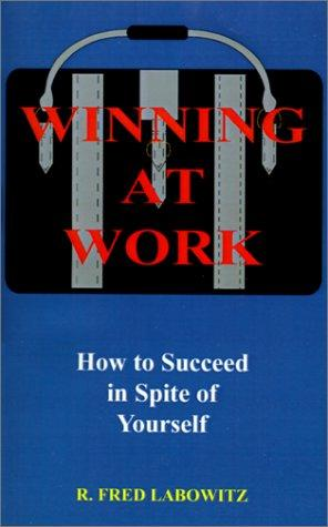 Winning at Work by Fred Labowitz