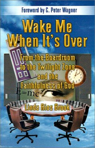 Wake Me When It's Over by Linda Rios Brook