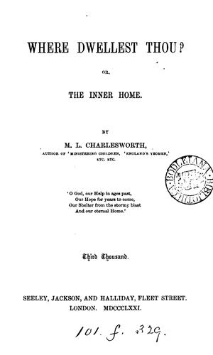 Where dwellest thou? Or, The inner home by Maria Louisa Charlesworth