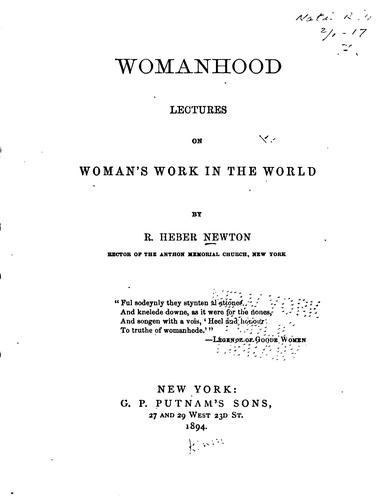 Womanhood: Lectures on a Woman's Work in the World by Richard Heber Newton