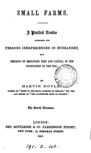 Small farms, a treatise for persons inexperienced in husbandry, by Martin Doyle by Martin Doyle