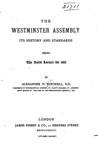 The Westminster Assembly: Its History and Standards; Being the Baird Lecture for 1882 by Alexander Ferrier Mitchell