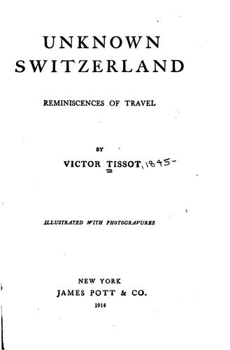 Unknown Switzerland: Reminiscences of Travel by Victor Tissot