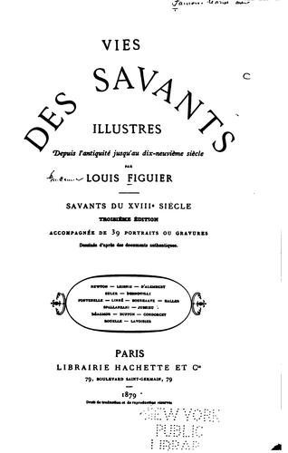 Vies des savants illustres ... du XVIII. siècle by Louis Figuier