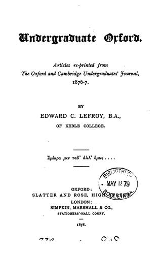 Undergraduate Oxford, articles reps. from The Oxf. and Cambr. undergraduate journal by Edward Cracroft Lefroy