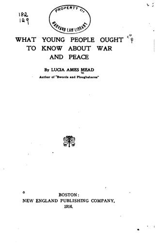 What Young People Ought to Know about War and Peace ... by Lucia True Ames Mead