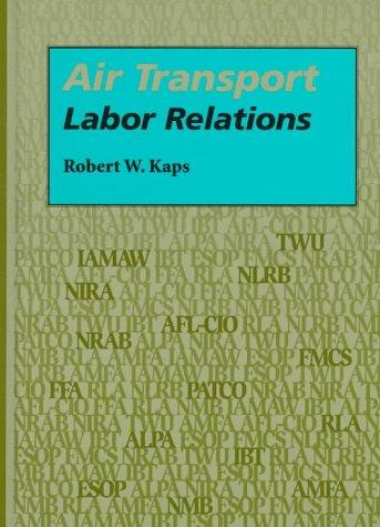Air transport labor relations by Robert W. Kaps