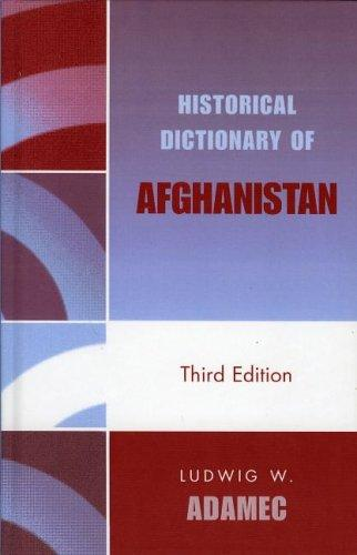 Historical Dictionary of Afghanistan (Historical Dictionaries of Asia, Oceania, and the Middle East) by Ludwig W. Adamec