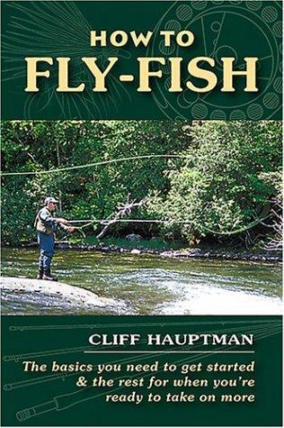 How to Fly-Fish by Cliff Hauptman