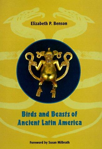 Birds and beasts of ancient Latin America by Elizabeth P. Benson