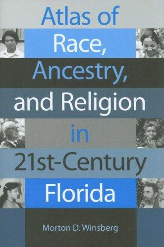 Atlas of Race, Ancestry, And Religion in 21st-century Florida by Morton D. Winsberg