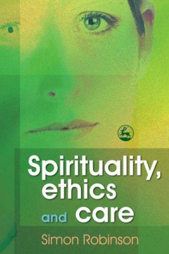Spirituality, Ethics and Care by Simon Robinson