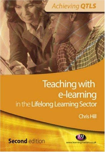 Teaching With E-learning in the Lifelong Learning Sector (Achieving QTLS) by Chris Hill