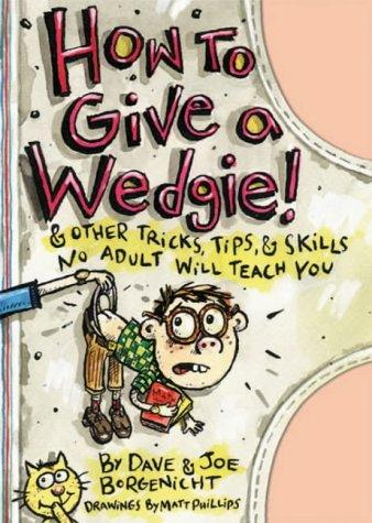 How to Give a Wedgie! by Marc Tyler Nobleman