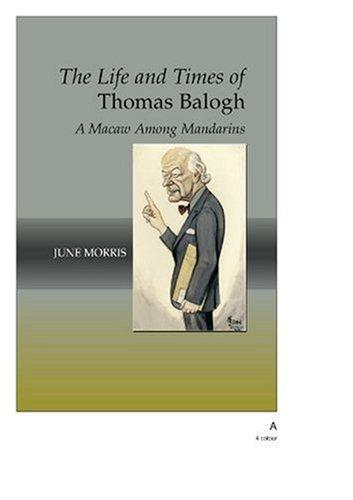 The Life And Times of Thomas Balogh by June Morris