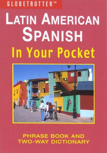 Latin American Spanish In Your Pocket by Globetrotter