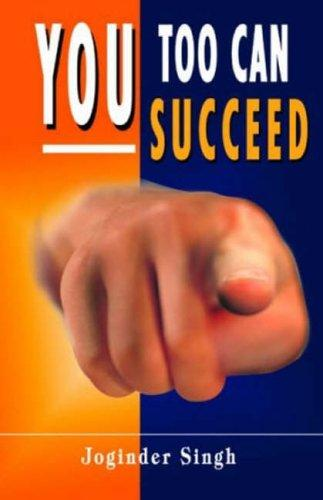 You Too Can Succeed by Joginder Singh