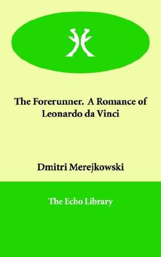 The Forerunner. a Romance of Leonardo Da Vinci by Dmitry Sergeyevich Merezhkovsky