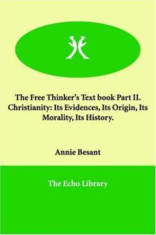 The Free Thinker's Text book Part II.   Christianity by Annie Wood Besant