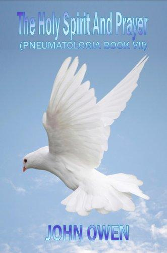 John Owen on The Holy Spirit - The Spirit and Prayer (Book VII of Pneumatologia) by John Owen