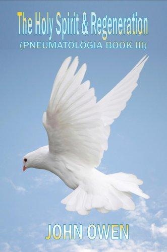 John Owen on The Holy Spirit - The Spirit and Regeneration (Book III of Pneumatologia) (Pneumatologia) by John Owen