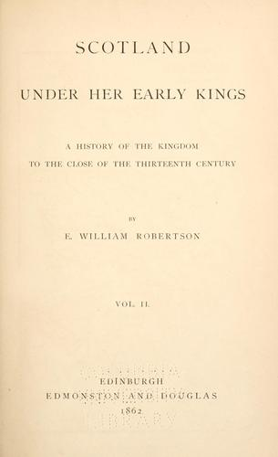 Scotland Under Her Early Kings: A History of the Kingdom to the Close of the Thirteenth Century by Eben William Robertson