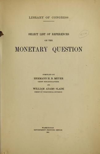 Select list of references on the monetary question by U.S.  Library of Congress.  Division of bibliography.