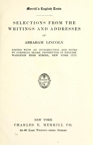 Selections from the writings and addresses of Abraham Lincoln by Abraham Lincoln