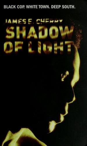 Shadow of light by James E. Cherry