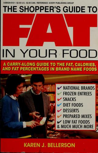 The shopper's guide to fat in your food by Karen J. Bellerson