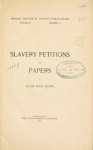 ...Slavery petitions and papers by Dunn, Jacob Piatt