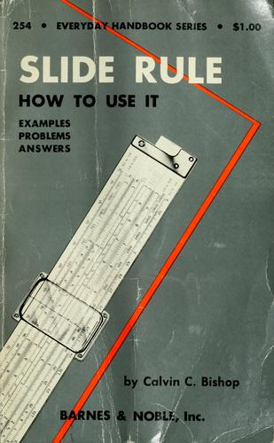Practical use of the slide rule by Calvin Collier Bishop